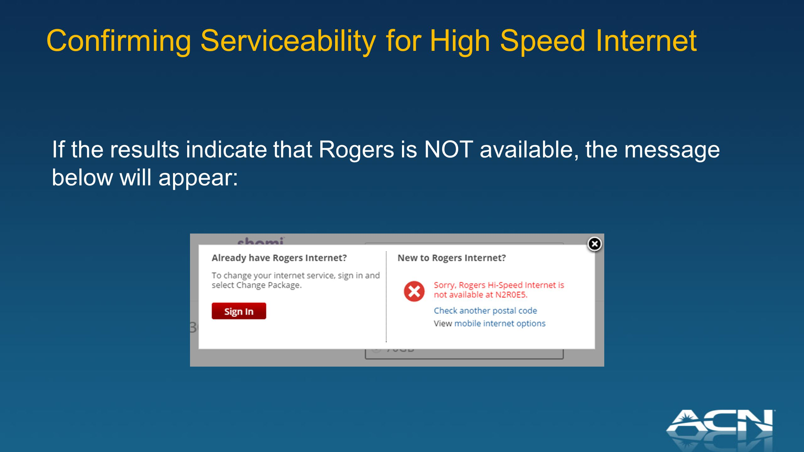 Confirming Serviceability for High Speed Internet If the results indicate that Rogers is NOT available, the message below will appear: