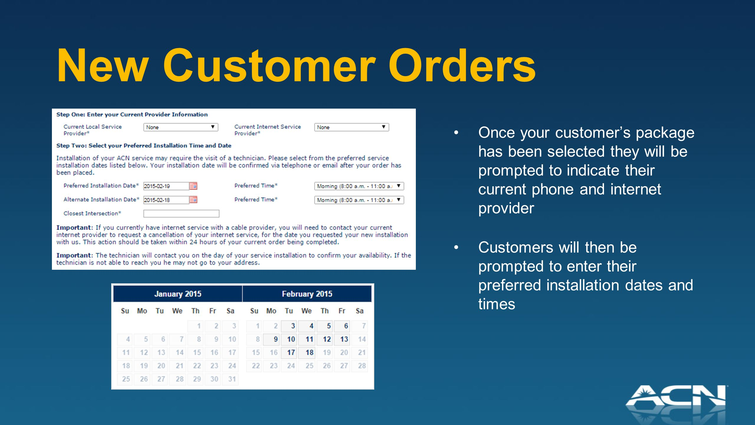 New Customer Orders Once your customer's package has been selected they will be prompted to indicate their current phone and internet provider Customers will then be prompted to enter their preferred installation dates and times