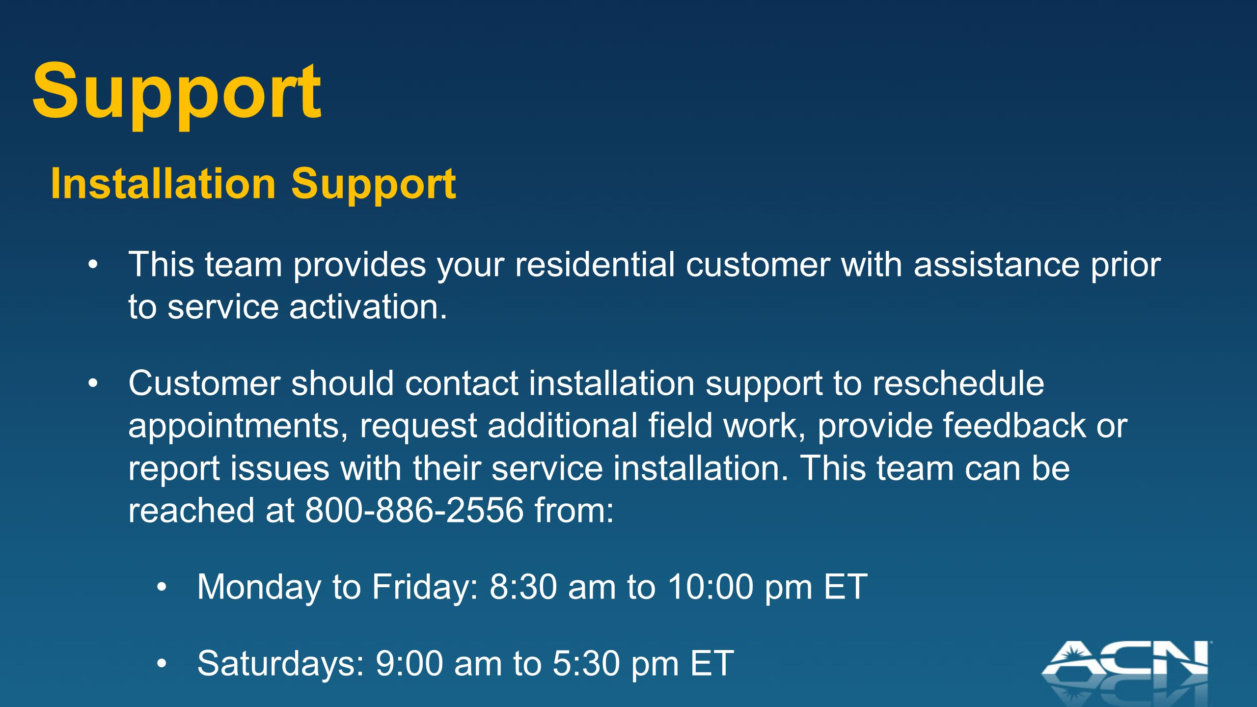 Installation Support This team provides your residential customer with assistance prior to service activation.