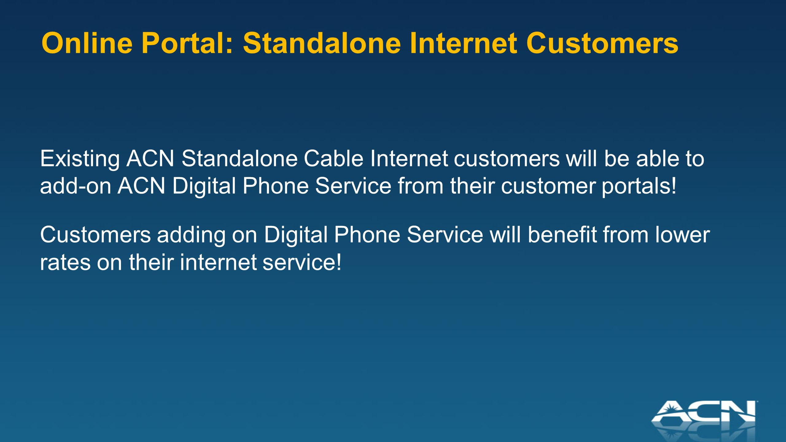 Existing ACN Standalone Cable Internet customers will be able to add-on ACN Digital Phone Service from their customer portals.