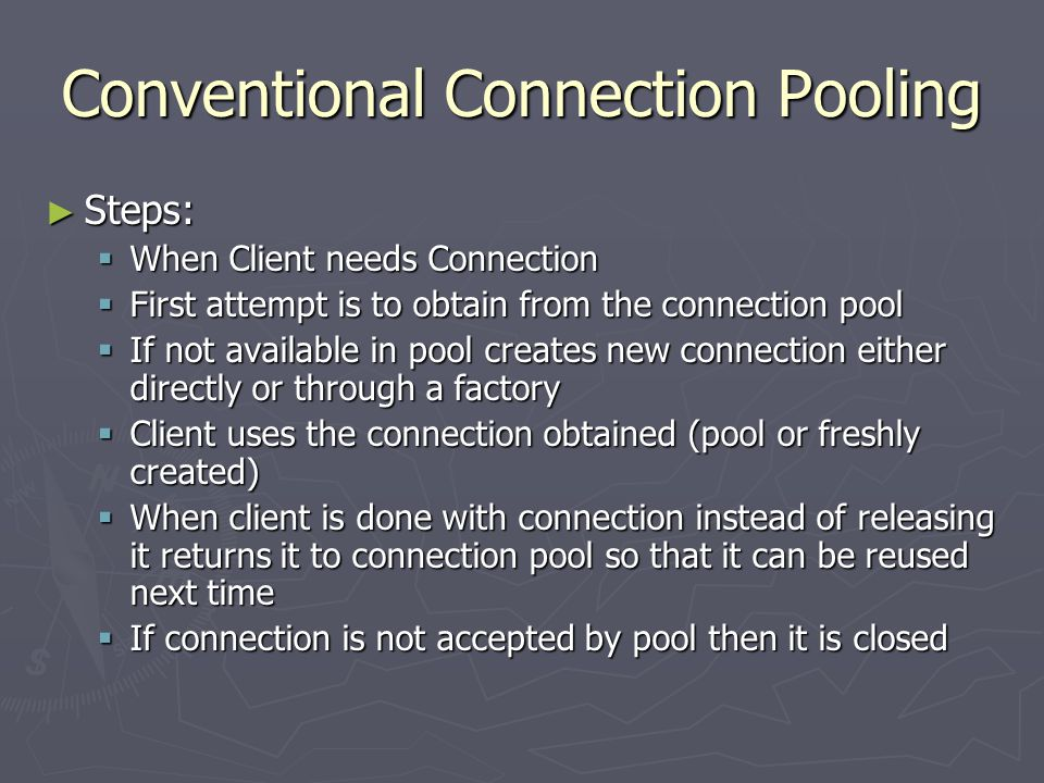 Conventional Connection Pooling ► Steps:  When Client needs Connection  First attempt is to obtain from the connection pool  If not available in po
