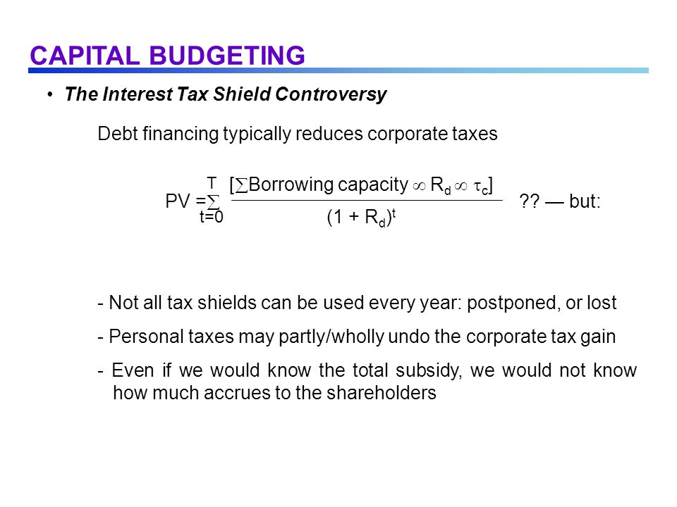 The Interest Tax Shield Controversy Debt financing typically reduces corporate taxes PV =  .