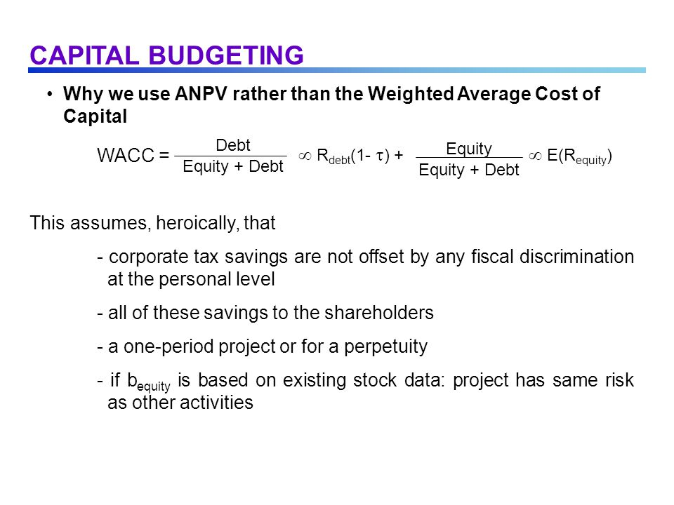 Why we use ANPV rather than the Weighted Average Cost of Capital WACC = This assumes, heroically, that - corporate tax savings are not offset by any f