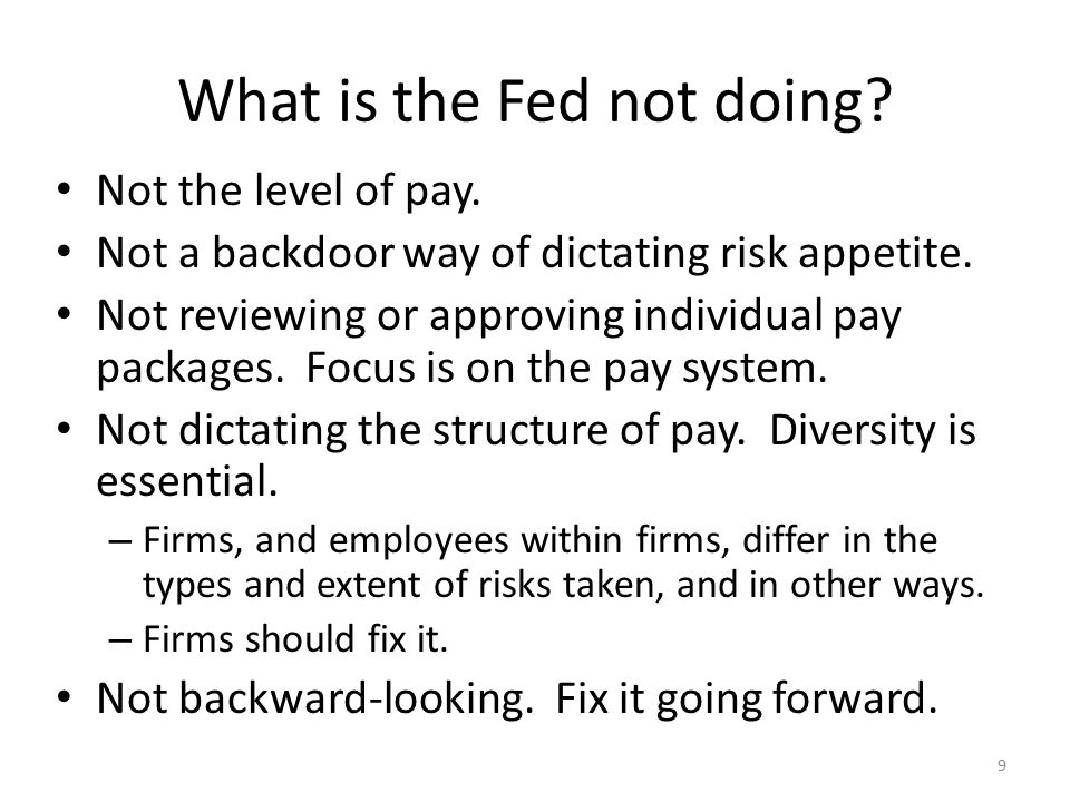What is the Fed not doing. Not the level of pay. Not a backdoor way of dictating risk appetite.
