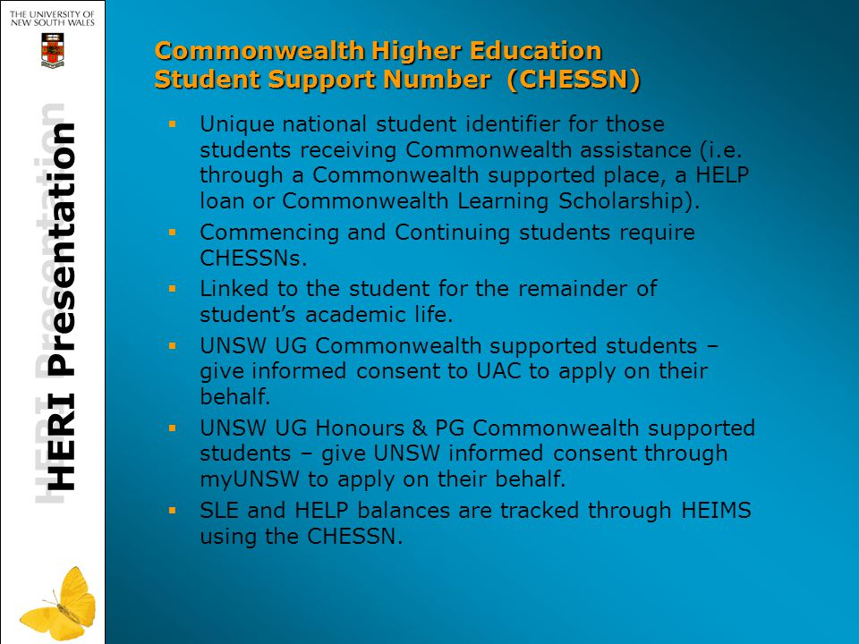 HERI Presentation Commonwealth Higher Education Student Support Number (CHESSN)   Unique national student identifier for those students receiving Commonwealth assistance (i.e.