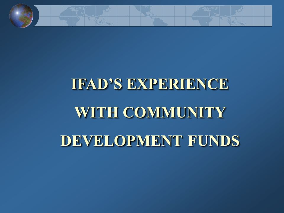IFAD'S EXPERIENCE WITH COMMUNITY DEVELOPMENT FUNDS