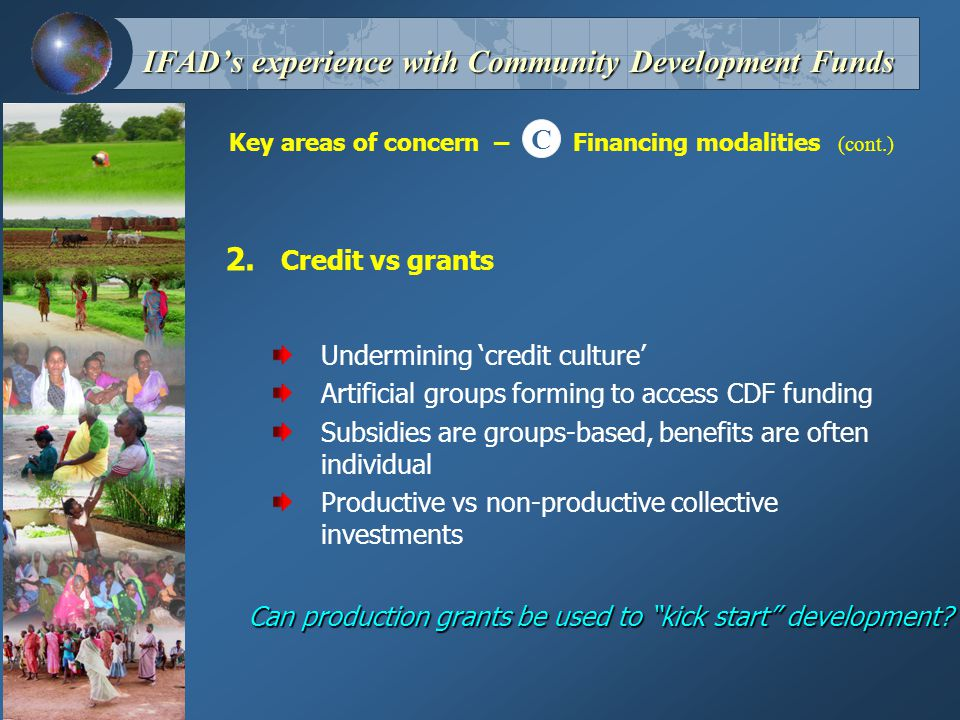 Key areas of concern – Financing modalities (cont.) IFAD's experience with Community Development Funds C 2.