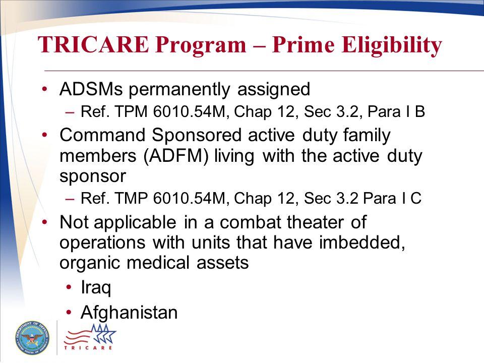 TRICARE Program – Prime Eligibility ADSMs permanently assigned –Ref. TPM 6010.54M, Chap 12, Sec 3.2, Para I B Command Sponsored active duty family mem