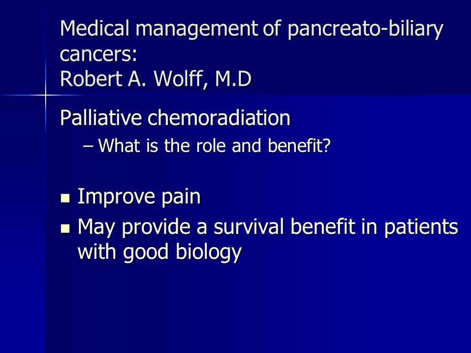 Medical management of pancreato-biliary cancers: Robert A.