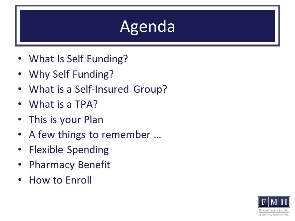 Agenda What Is Self Funding. Why Self Funding. What is a Self-Insured Group.