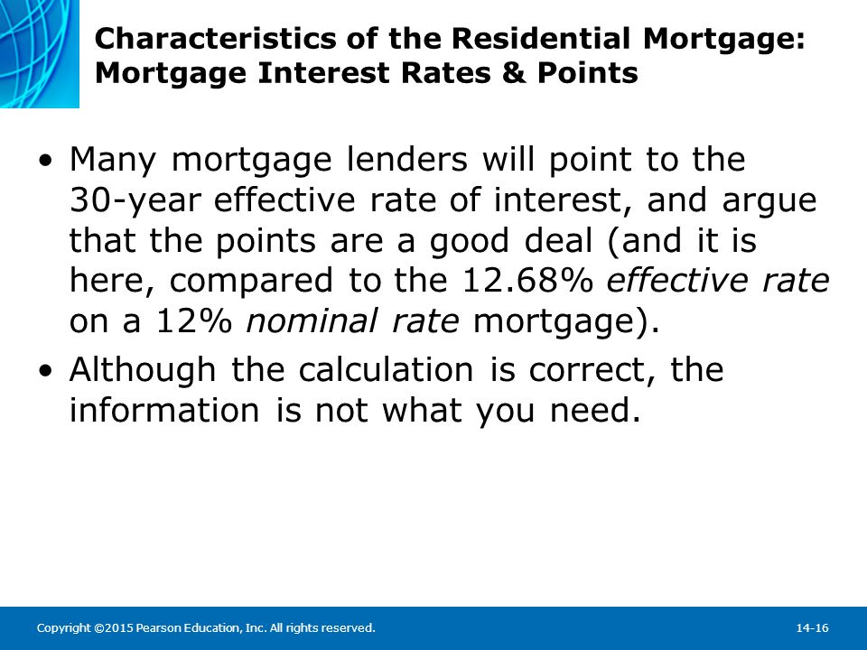 Copyright ©2015 Pearson Education, Inc. All rights reserved.14-16 Characteristics of the Residential Mortgage: Mortgage Interest Rates & Points Many m