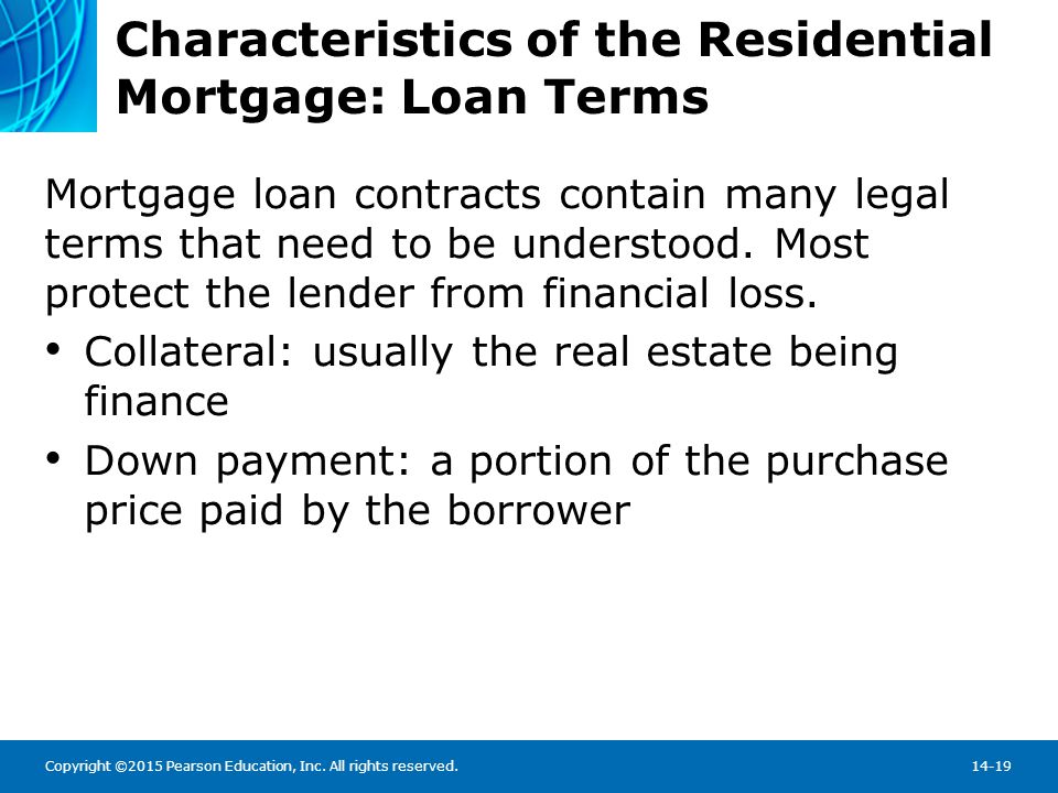 Copyright ©2015 Pearson Education, Inc. All rights reserved.14-19 Characteristics of the Residential Mortgage: Loan Terms Mortgage loan contracts cont