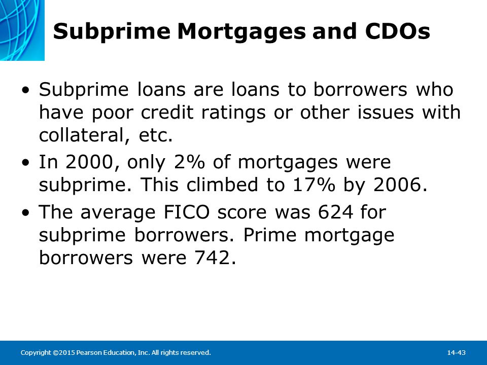 Copyright ©2015 Pearson Education, Inc. All rights reserved.14-43 Subprime Mortgages and CDOs Subprime loans are loans to borrowers who have poor cred