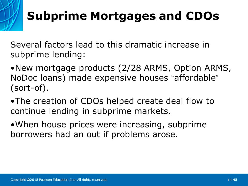 Copyright ©2015 Pearson Education, Inc. All rights reserved.14-45 Subprime Mortgages and CDOs Several factors lead to this dramatic increase in subpri