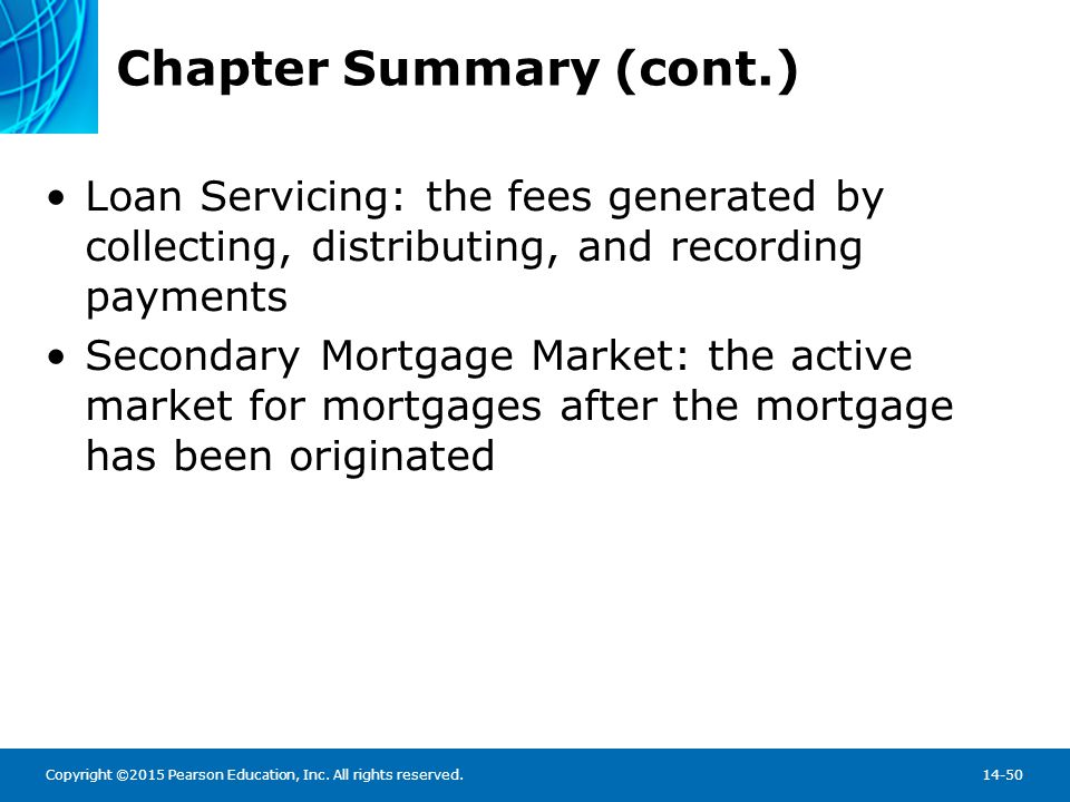 Copyright ©2015 Pearson Education, Inc. All rights reserved.14-50 Chapter Summary (cont.) Loan Servicing: the fees generated by collecting, distributi