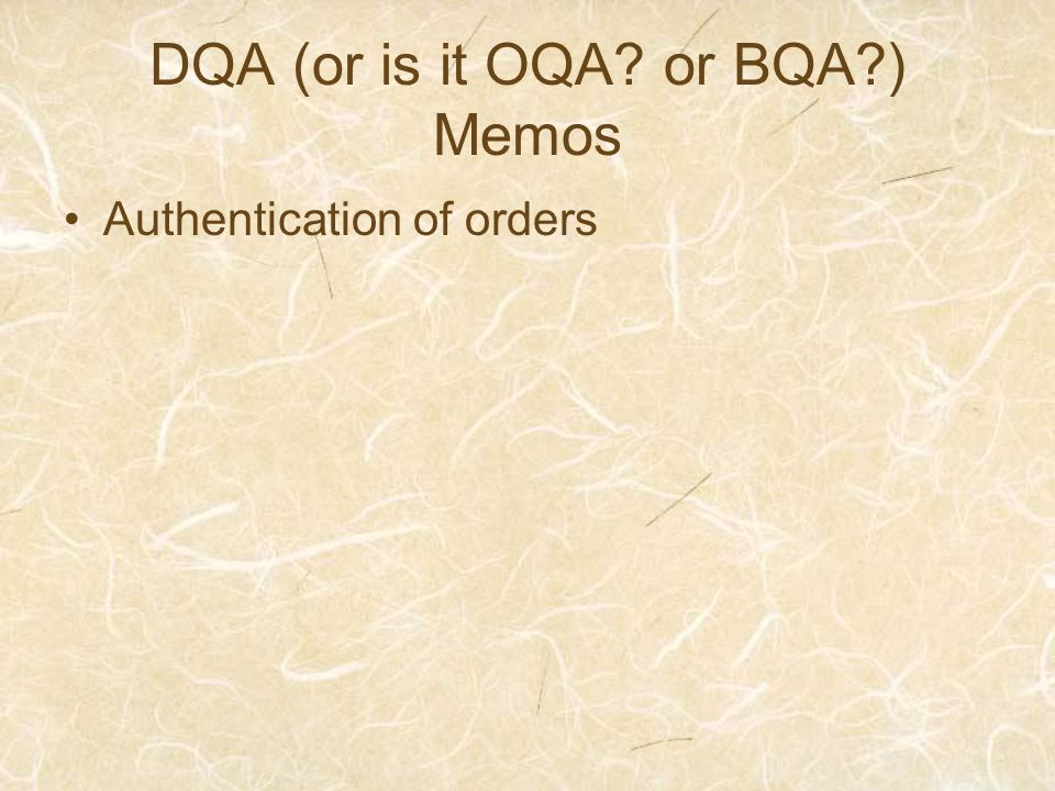 DQA (or is it OQA or BQA ) Memos Authentication of orders