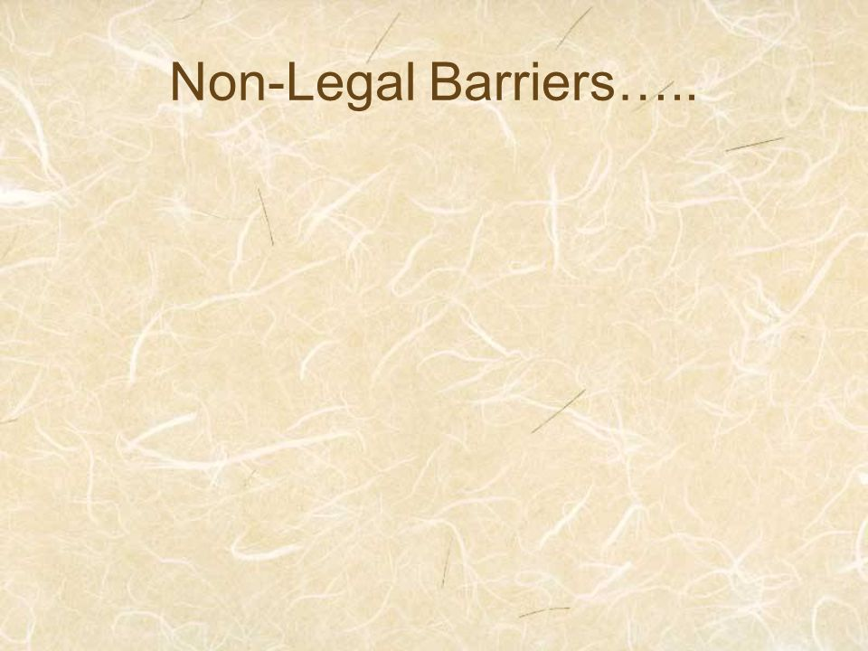 Non-Legal Barriers…..