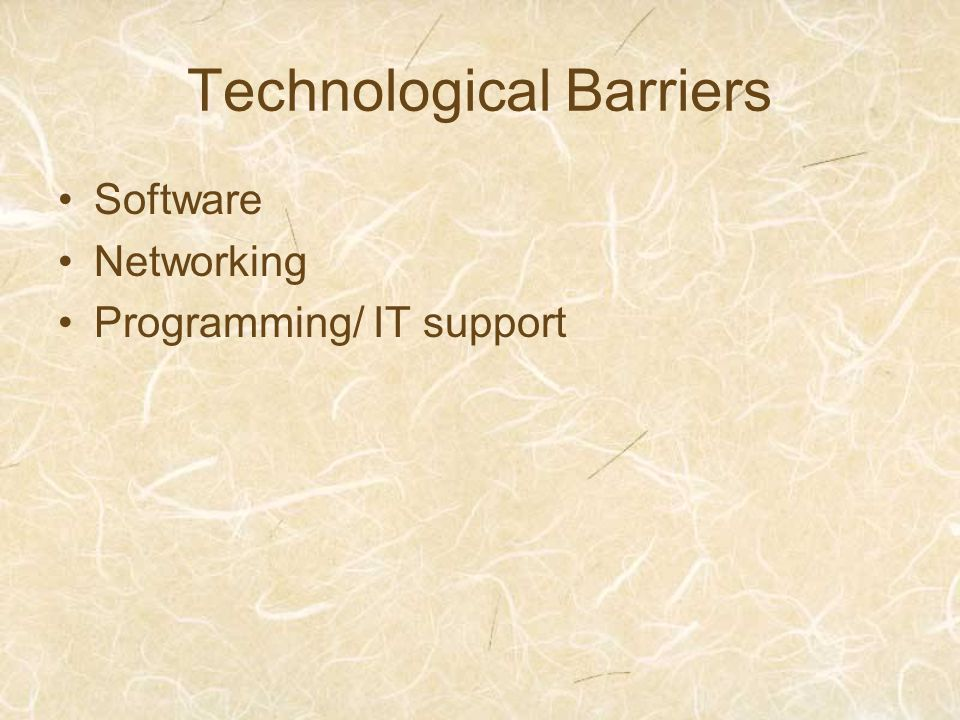 Technological Barriers Software Networking Programming/ IT support