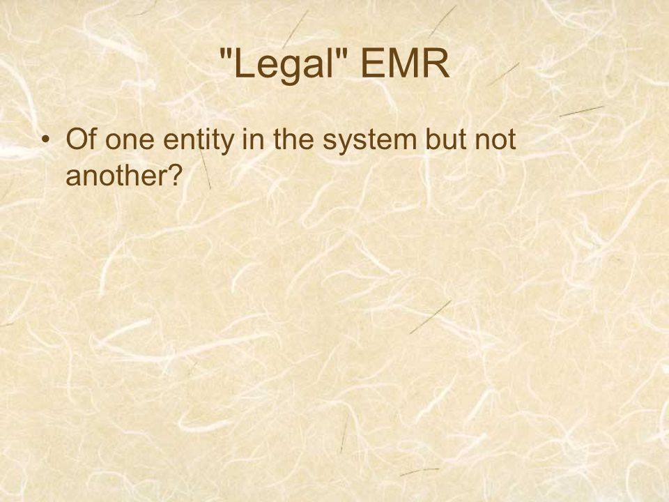 Legal EMR Of one entity in the system but not another