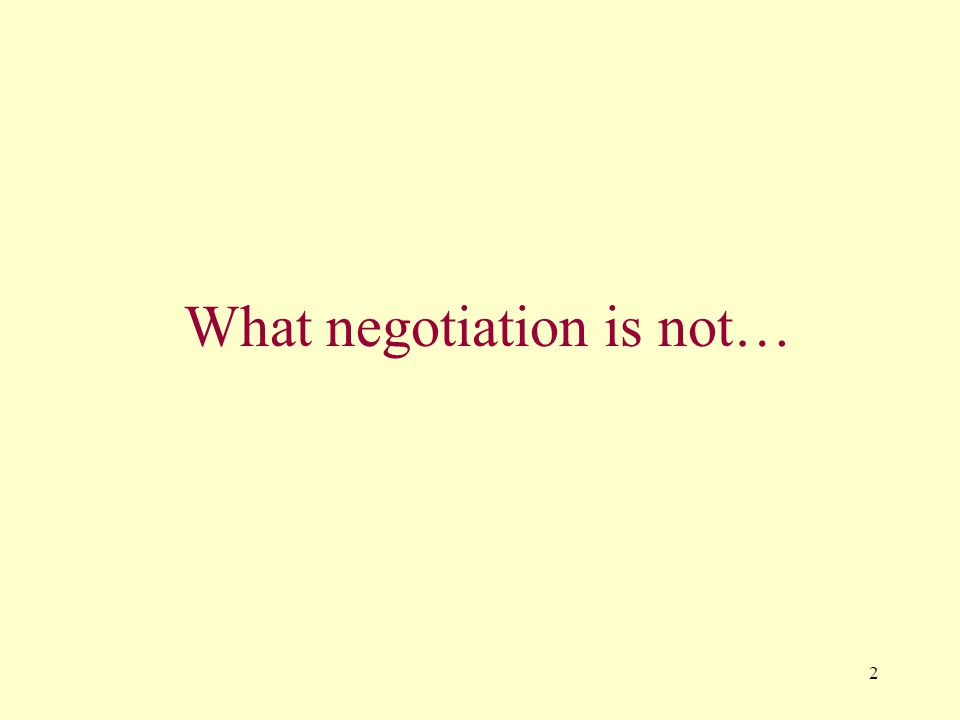 2 What negotiation is not…