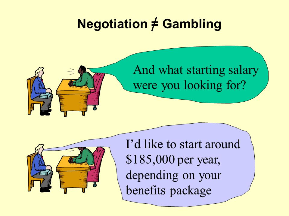 Negotiation = Gambling And what starting salary were you looking for.