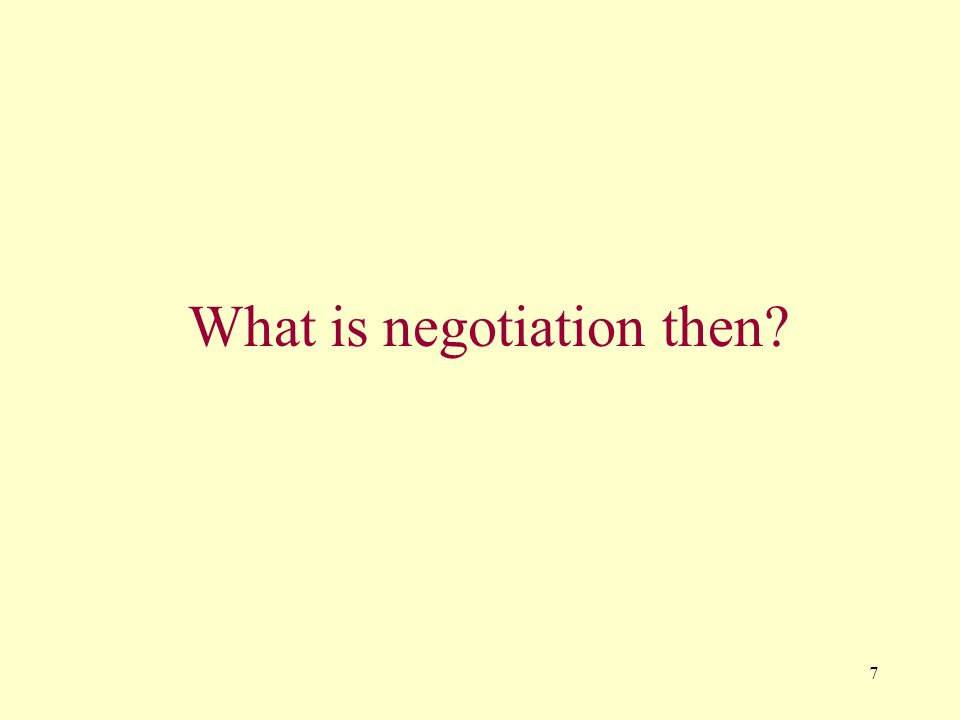 7 What is negotiation then