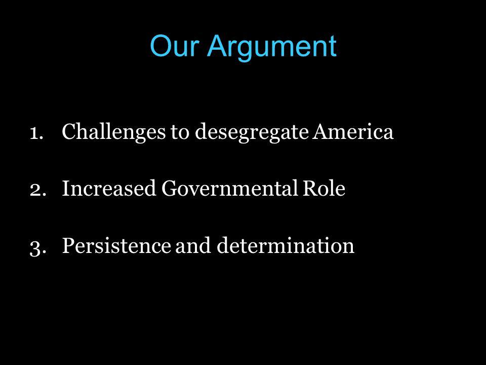Argument #1 Challenges of Desegregation Montgomery Bus Boycott –Blacks abandon buses in protest to segregation of transportation.