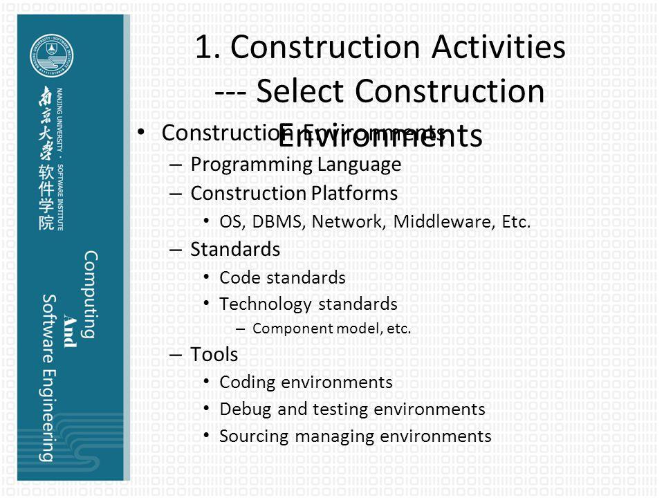 1. Construction Activities --- Select Construction Environments Construction Environments – Programming Language – Construction Platforms OS, DBMS, Ne