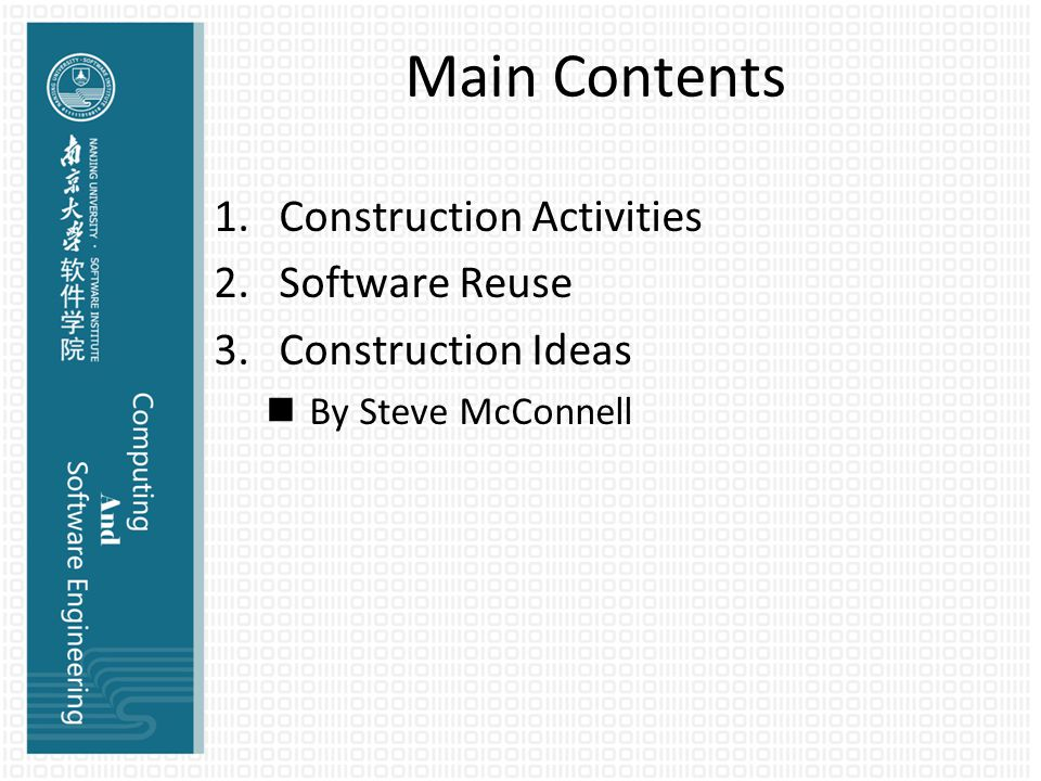 Main Contents 1.Construction Activities 2.Software Reuse 3.Construction Ideas By Steve McConnell