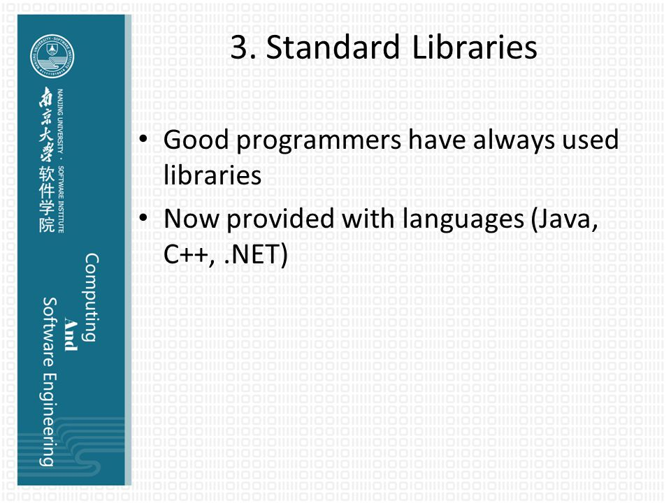 3. Standard Libraries Good programmers have always used libraries Now provided with languages (Java, C++,.NET)