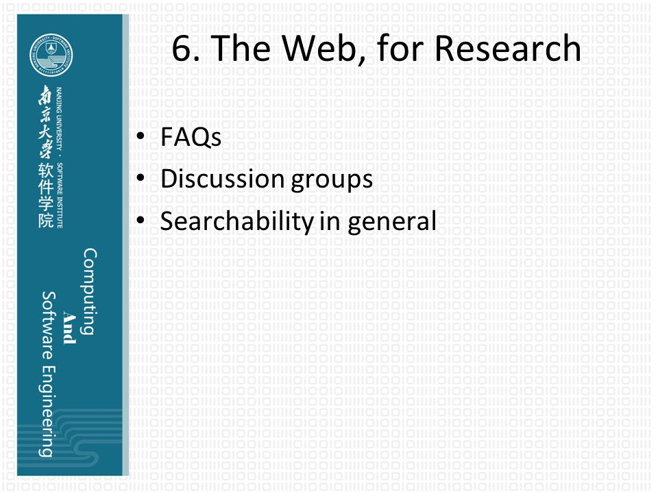 6. The Web, for Research FAQs Discussion groups Searchability in general