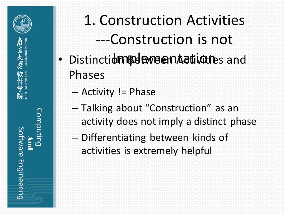 """1. Construction Activities ---Construction is not Implementation Distinction Between Activities and Phases – Activity != Phase – Talking about """"Constr"""