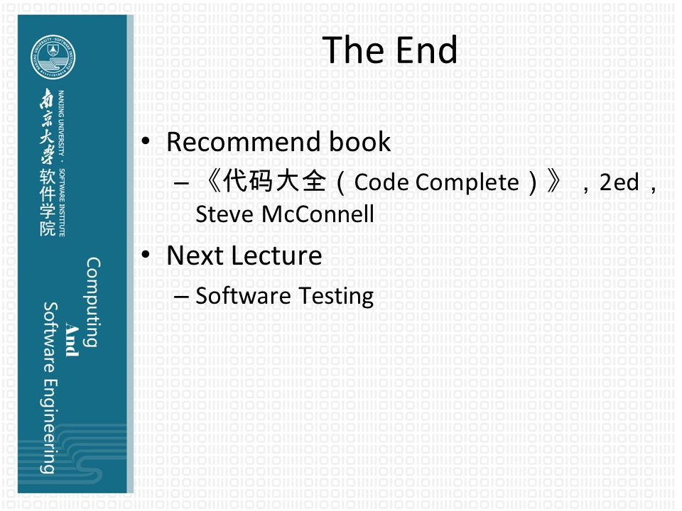 The End Recommend book – 《代码大全( Code Complete )》, 2ed , Steve McConnell Next Lecture – Software Testing