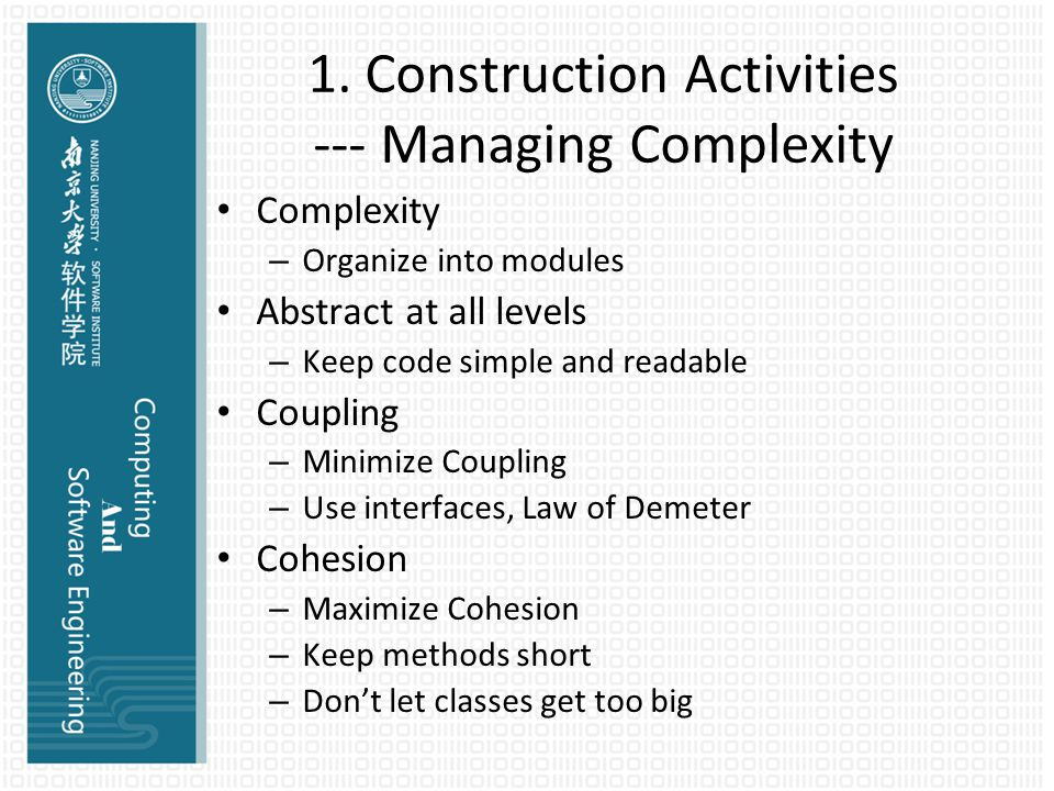 1. Construction Activities --- Managing Complexity Complexity – Organize into modules Abstract at all levels – Keep code simple and readable Coupling