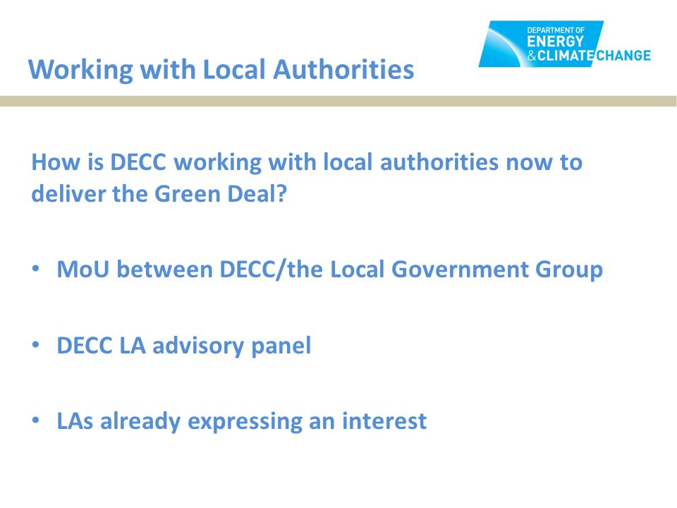 Working with Local Authorities How is DECC working with local authorities now to deliver the Green Deal.