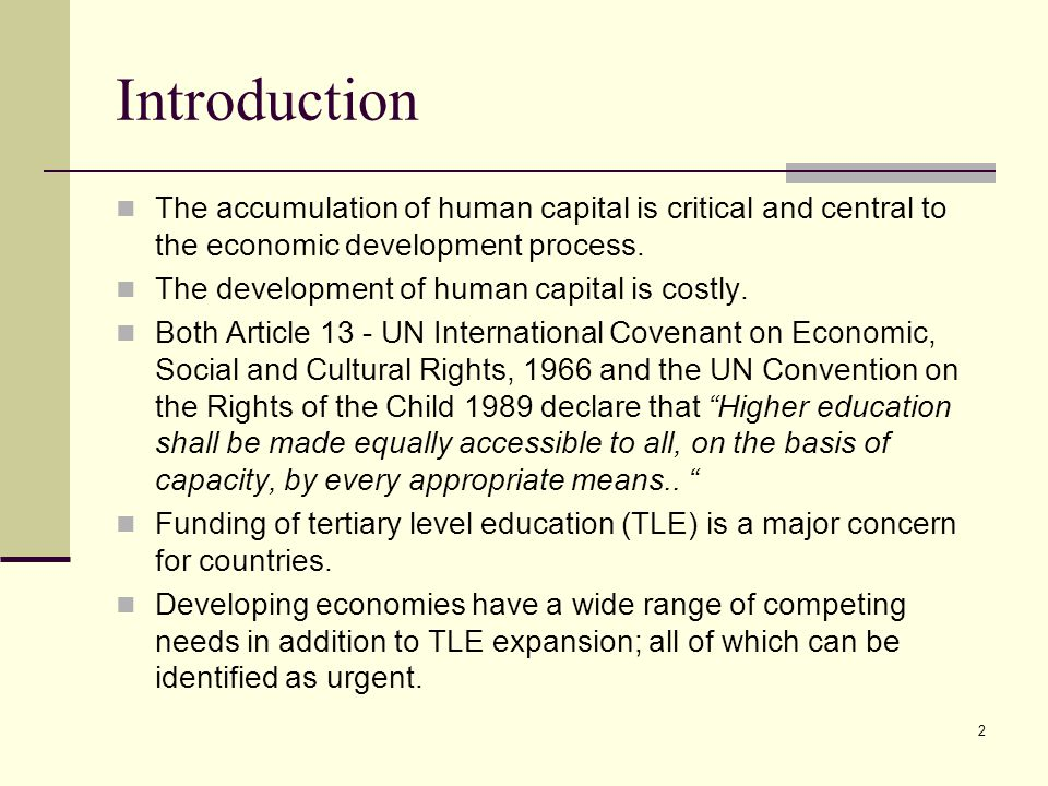 2 Introduction The accumulation of human capital is critical and central to the economic development process. The development of human capital is cost