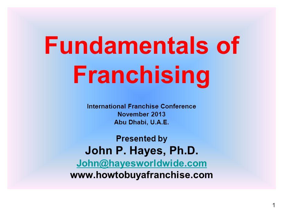 1 Fundamentals of Franchising International Franchise Conference November 2013 Abu Dhabi, U.A.E.