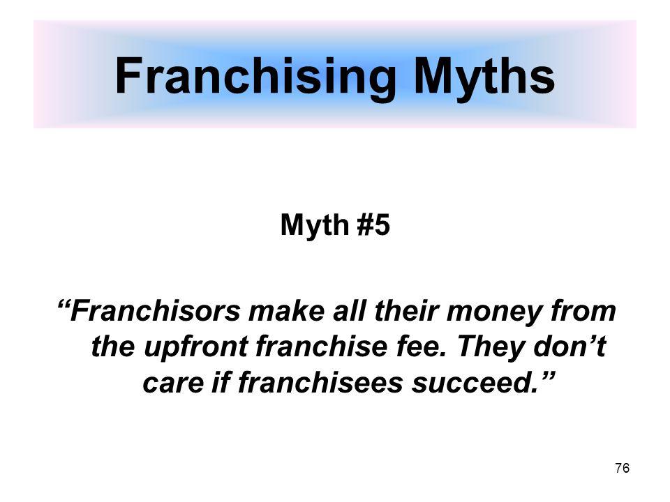76 Franchising Myths Myth #5 Franchisors make all their money from the upfront franchise fee.
