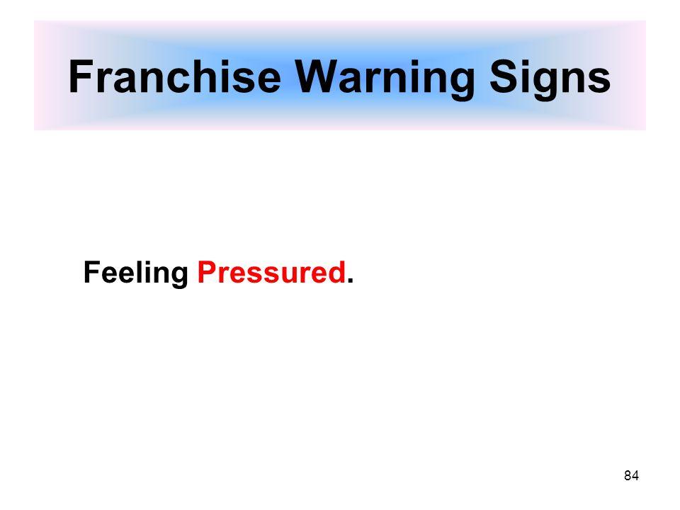 84 Franchise Warning Signs Feeling Pressured.