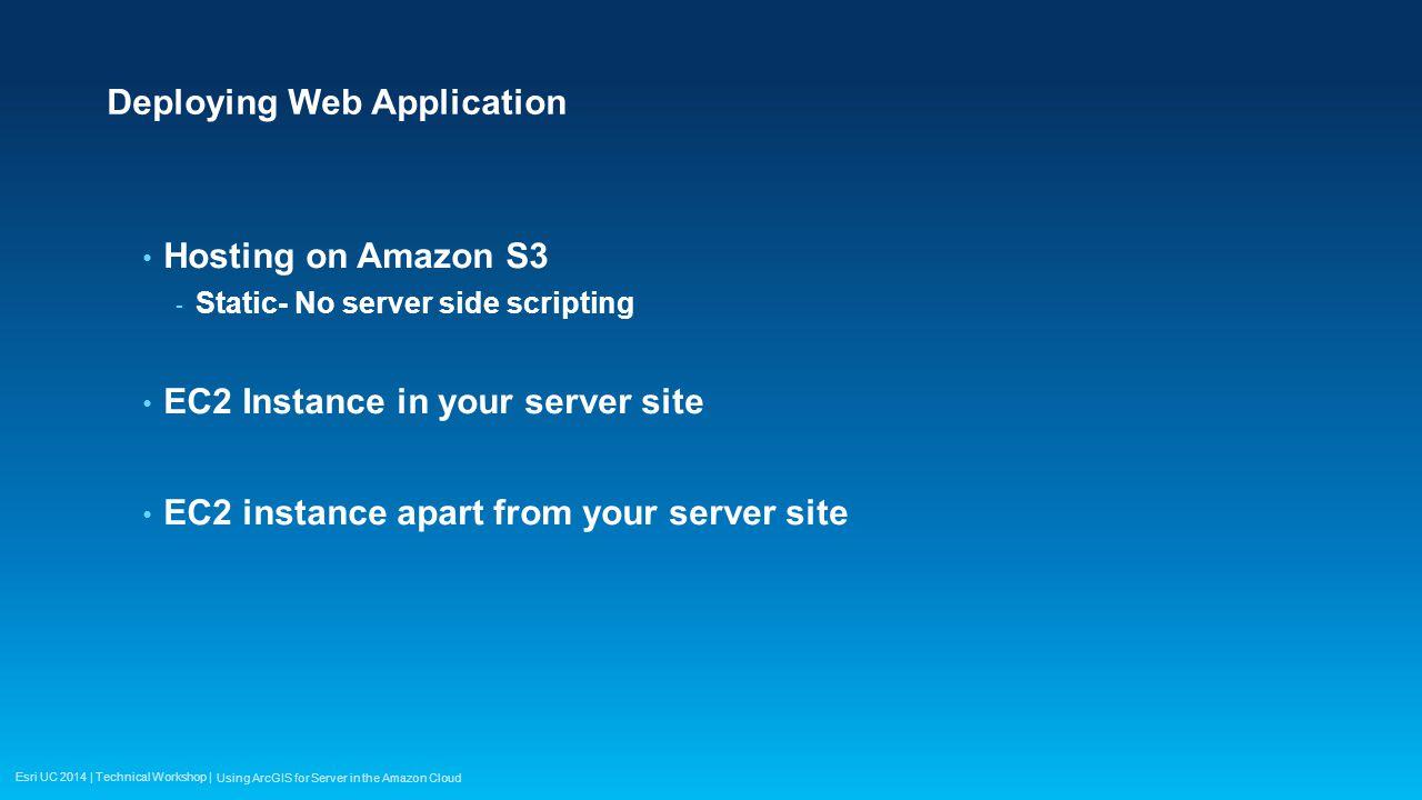 Esri UC 2014 | Technical Workshop | Deploying Web Application Hosting on Amazon S3 - Static- No server side scripting EC2 Instance in your server site
