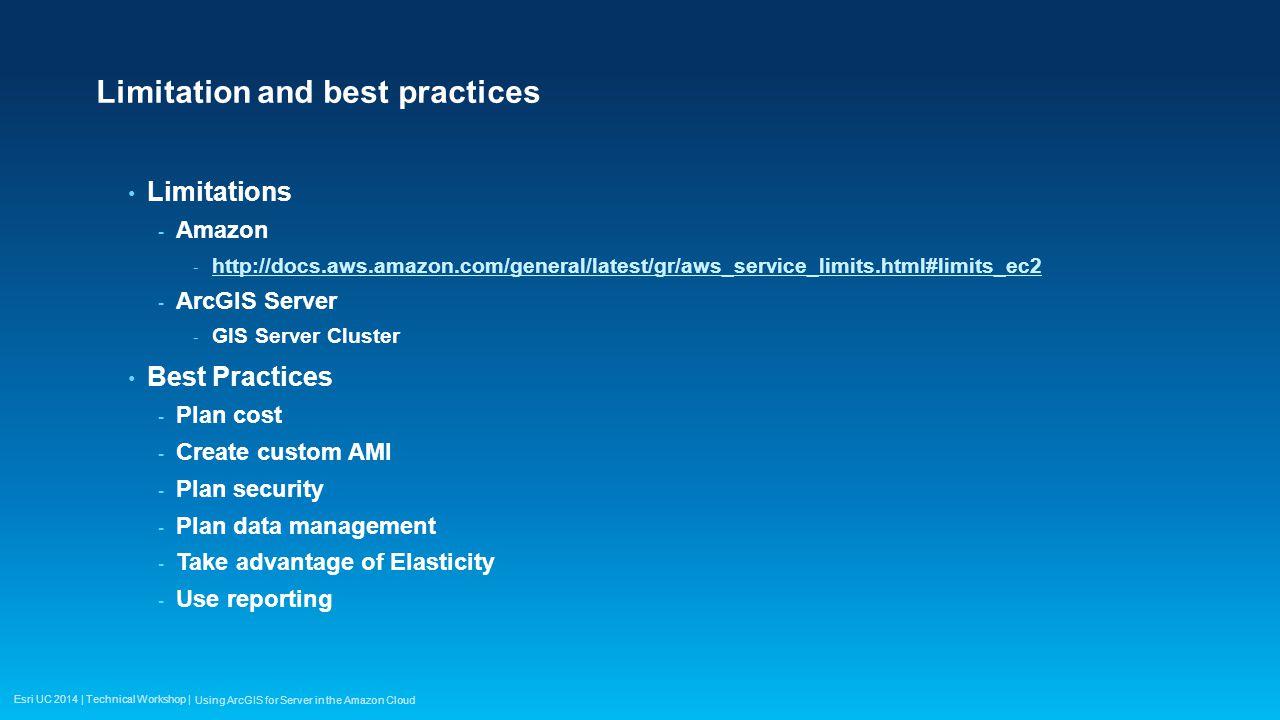 Esri UC 2014 | Technical Workshop | Limitation and best practices Limitations - Amazon - http://docs.aws.amazon.com/general/latest/gr/aws_service_limi