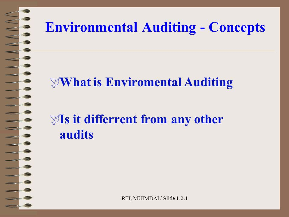 RTI, MUIMBAI / Slide 1.2.1 Environmental Auditing - Concepts  What is Enviromental Auditing  Is it differrent from any other audits