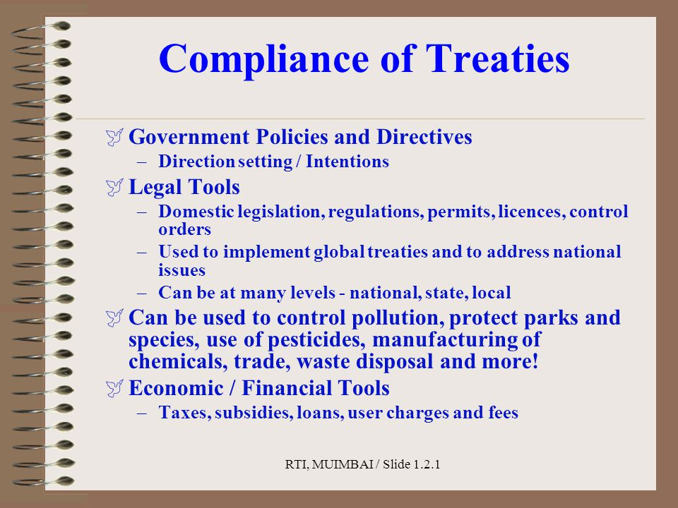 RTI, MUIMBAI / Slide 1.2.1 Compliance of Treaties  Government Policies and Directives –Direction setting / Intentions  Legal Tools –Domestic legisla