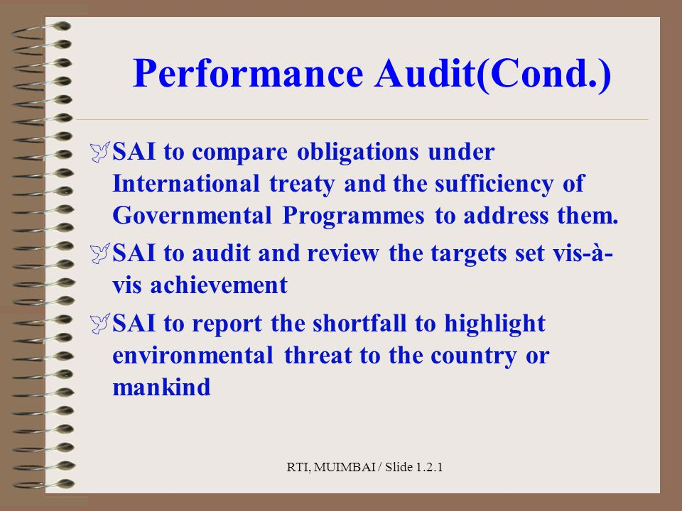 RTI, MUIMBAI / Slide 1.2.1 Performance Audit(Cond.)  SAI to compare obligations under International treaty and the sufficiency of Governmental Programmes to address them.