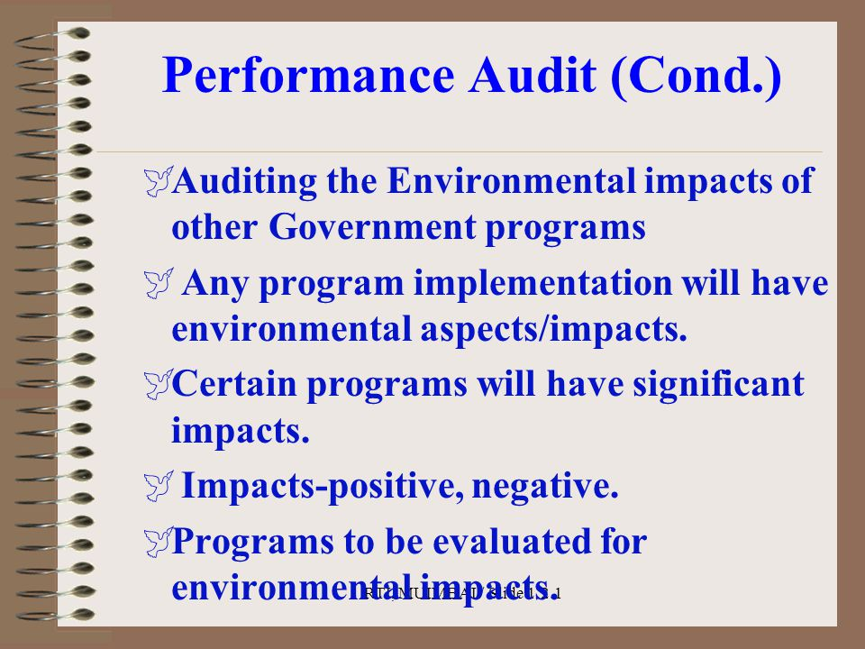 RTI, MUIMBAI / Slide 1.2.1 Performance Audit (Cond.)  Auditing the Environmental impacts of other Government programs  Any program implementation wi