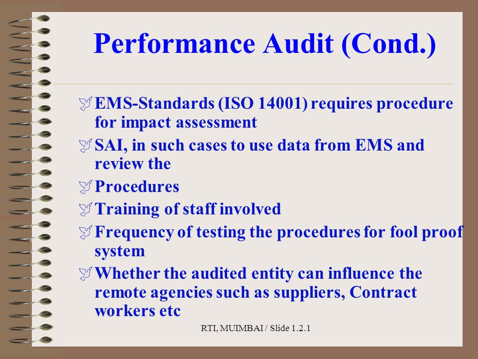 RTI, MUIMBAI / Slide 1.2.1 Performance Audit (Cond.)  EMS-Standards (ISO 14001) requires procedure for impact assessment  SAI, in such cases to use
