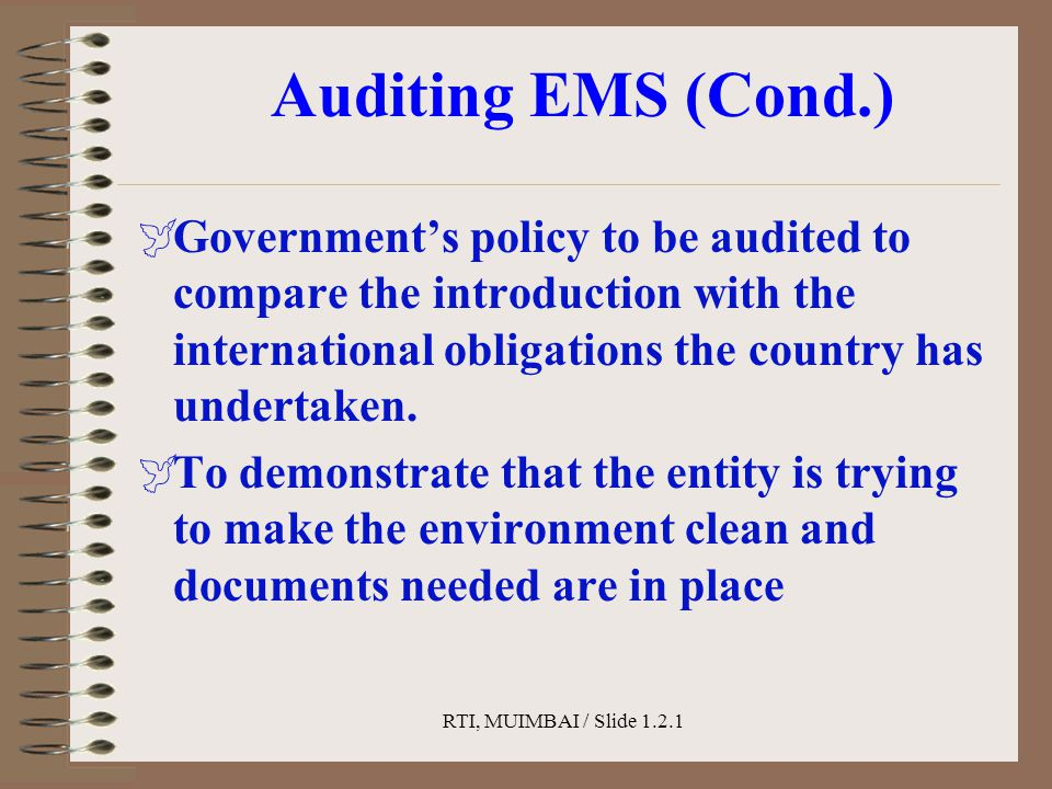 RTI, MUIMBAI / Slide 1.2.1 Auditing EMS (Cond.)  Government's policy to be audited to compare the introduction with the international obligations the country has undertaken.