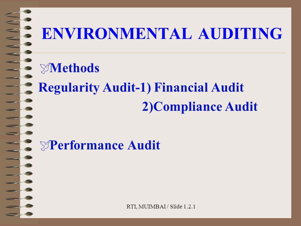 RTI, MUIMBAI / Slide 1.2.1 ENVIRONMENTAL AUDITING  Methods Regularity Audit-1) Financial Audit 2)Compliance Audit  Performance Audit