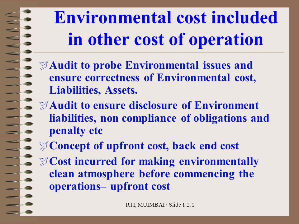 RTI, MUIMBAI / Slide 1.2.1 Environmental cost included in other cost of operation  Audit to probe Environmental issues and ensure correctness of Envi