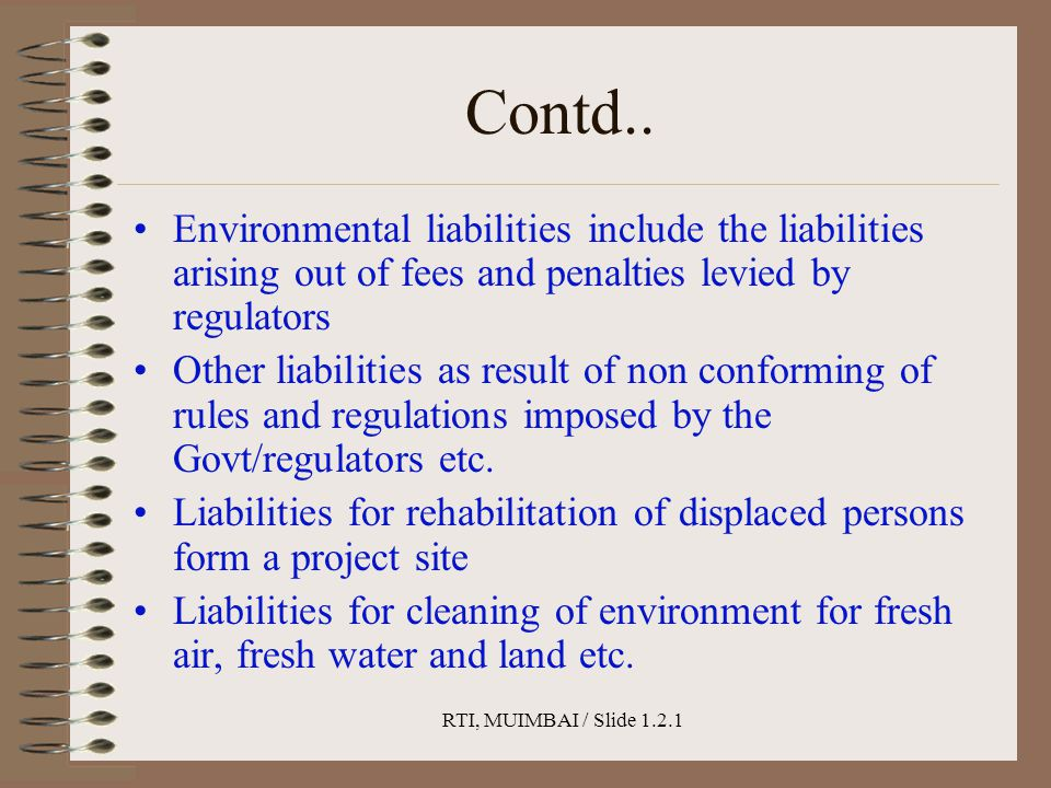 RTI, MUIMBAI / Slide 1.2.1 Contd.. Environmental liabilities include the liabilities arising out of fees and penalties levied by regulators Other liab